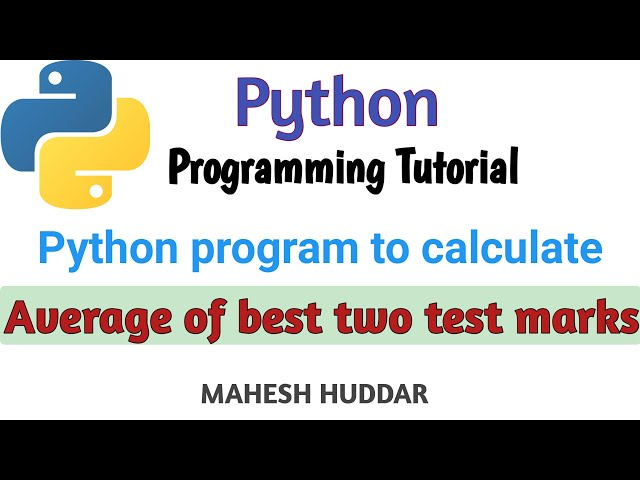 Python program to find the average of best two test marks out of three test marks- by Mahesh Huddar