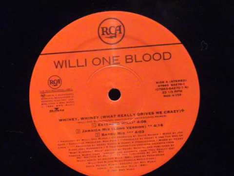 Whiney,whiney what really drives me crazy  Willi one blood
