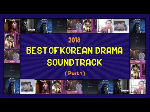 2018 : BEST OF KOREAN DRAMA SOUNDTRACK PLAYLIST ( PART 1 )