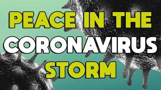 Peace in the Coronavirus Storm