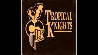 Tropical Knights - Love So Unkind