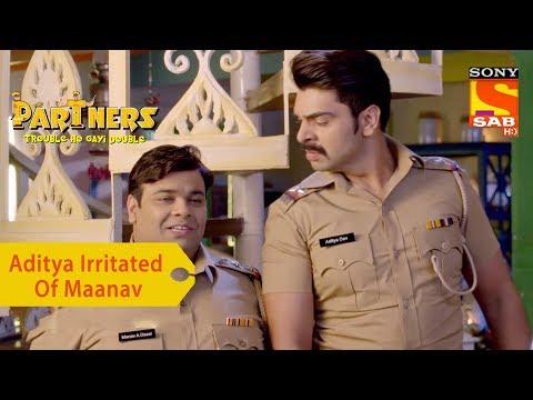 Your Favorite Character | Aditya Is Irritated Of Maanav | Partners Trouble Ho Gayi Double