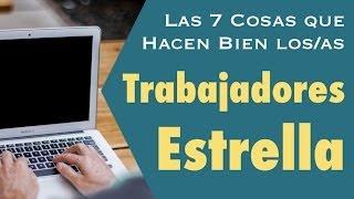 Las 7 Cosas Que Hacen Bien Los Trabajadores/as Estrella | Liderazgo