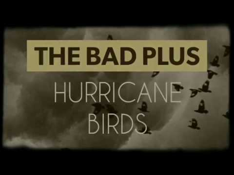 The Bad Plus - Hurricane Birds (live)