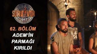Adem'in Parmağı Kırıldı!| 62. Bölüm | Survivor 2017