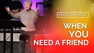 Pastor Jack McKee - When You Need a Friend