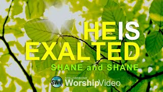He Is Exalted - Shane & Shane (With Lyrics)