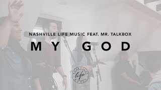 Nashville Life Music - My God [feat. Mr. Talkbox] (Taylor House Sessions)