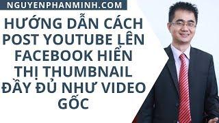 Hướng dẫn cách post YouTube lên Facebook hiển thị Thumbnail đầy đủ như video gốc