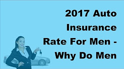 2017 Auto Insurance Rate For Men |  Why Do Men Pay Higher Rates for Auto Insurance Than Women