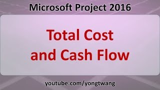 MS Project Tutorials 16: Total Cost and Cash Flow
