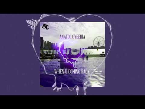 Anatol Cyberia - When U Coming Back