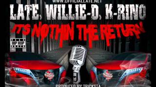 LATE, WILLIE D, K-RINO - ITS NOTHIN THE RETURN (Produced by TRICKSTA)