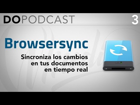 DO Podcast 3 - Browser-Sync: Sincroniza los cambios en tus a
