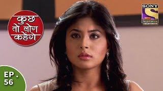 Kuch Toh Log Kahenge - Episode 56 - Nidhi Quits Her New Job