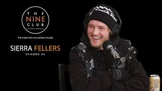 Sierra Fellers | The Nine Club With Chris Roberts - Episode 34