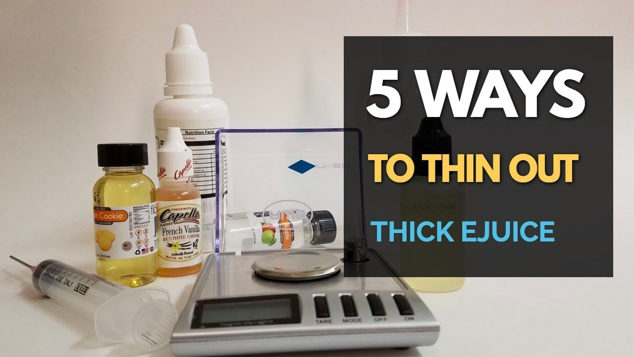 5 Ways to Thin Out Thick E Juice
