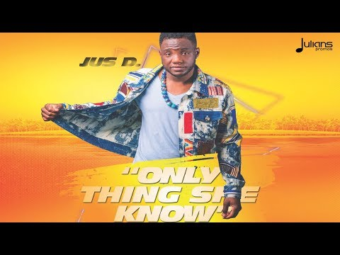JUS D - Only Thing She Know