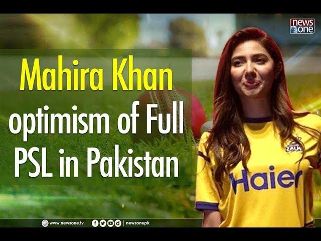 Mahira khan optimism of Full PSL in pakistan