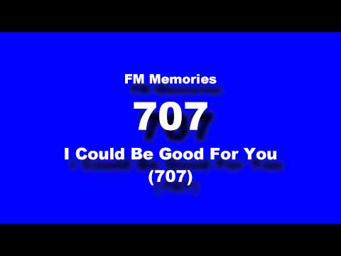 FM Memories: 707 - I Could Be Good For You