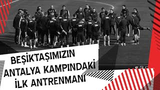 Beşiktaşımızın, Antalya Kampındaki İlk  Antrenmanı