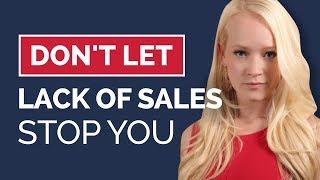 Don't Let Lack of Sales Stop You