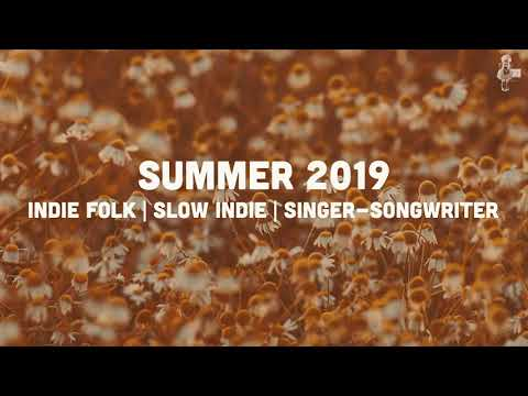 Indie Folk  Slow Indie  Singer-Songwriter - Summer 2019 Mix