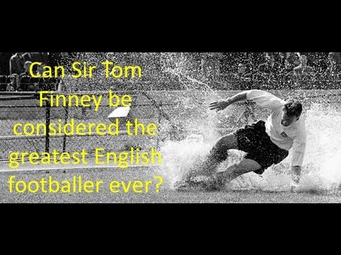 Can Sir Tom Finney be considered the greatest English footballer ever?