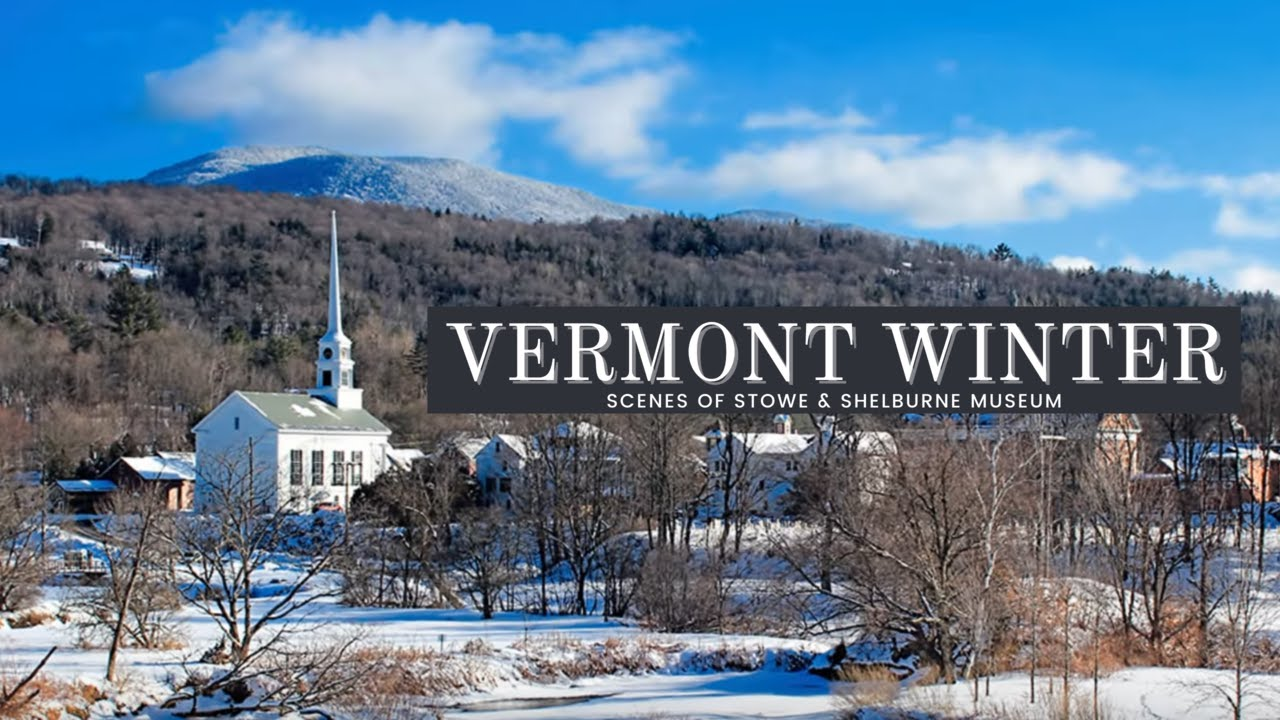 Vermont Winter Scenes Stowe And Shelburne Vt Youtube