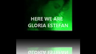 Here We Are - Gloria Estefan