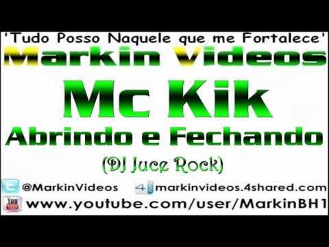 Mc Kik - Abrindo e Fechando (DJ Juce Rock)