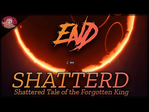 The (Shattered -Tale of the Forgotten King) Experience END |