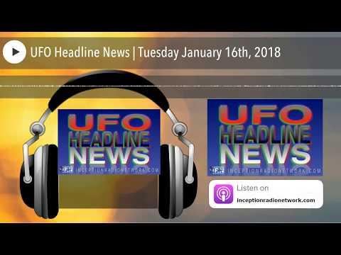 UFO Headline News   Tuesday January 16th, 2018
