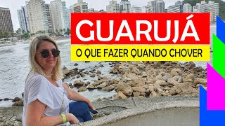 GUARUJÁ DICAS DE PASSEIOS NA CHUVA