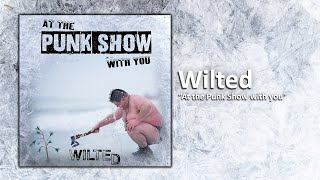 Wilted - At The Punk Show With You