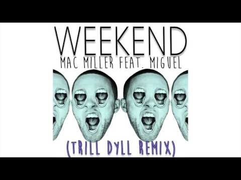 Mac Miller - Weekend Feat. Miguel (TRiLL DYLL Remix)