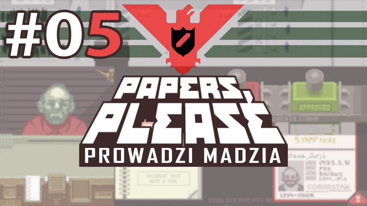 "Papers, please #05 – ""Ja nie mam nerw!"""