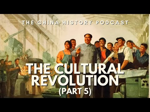 The Cultural Revolution Part 5 - The China History Podcast, presented by Laszlo Montgomery