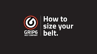 How to Size your GRIP6 belt