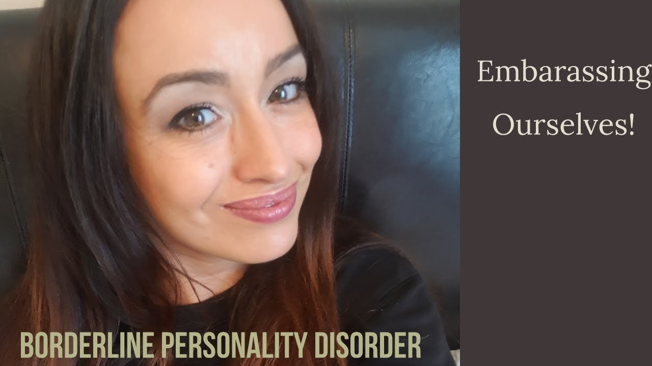 BPD & the Embarassing things we do!