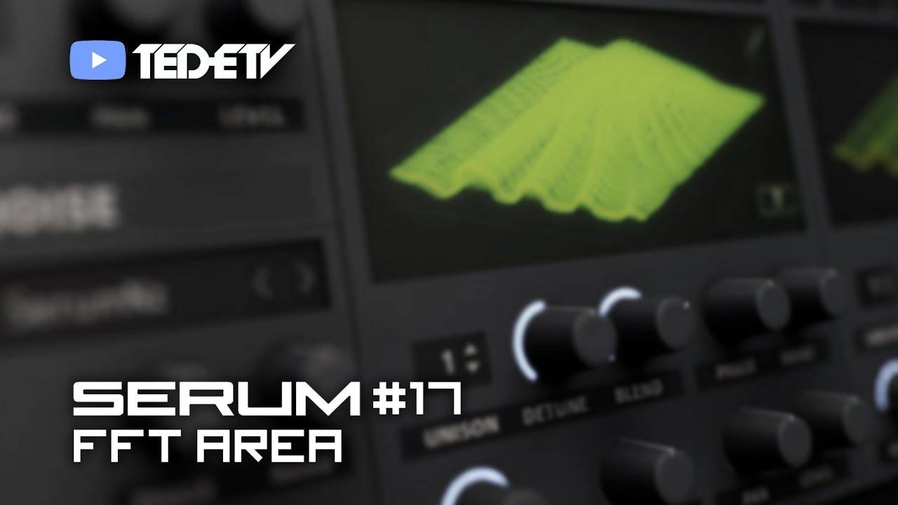 【Xfer Records SERUM 教學#17】FFT Area