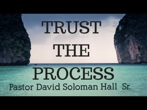 """Trust the Process"" - Pastor David Solomon Hall"