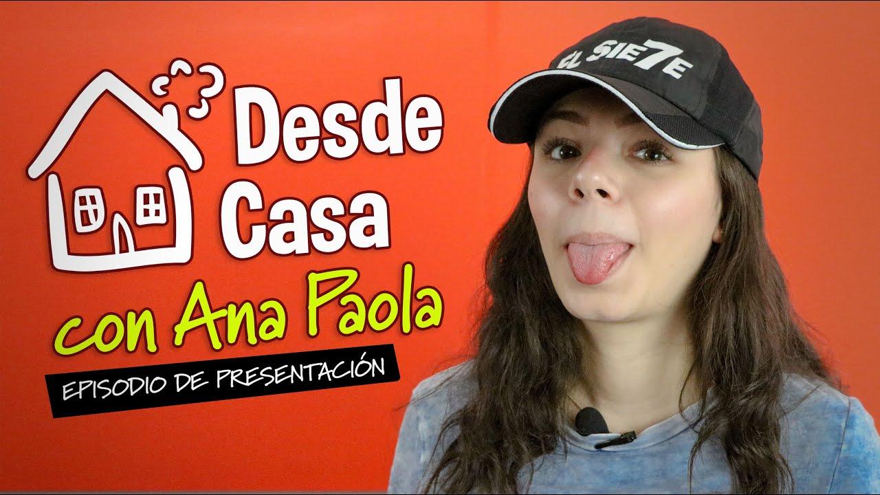 Desde Casa con Ana Paola   Episodio 01   Presentación