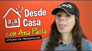 Desde Casa con Ana Paola | Episodio 01 | Presentación