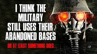 """I Think The Military Still Uses Their Abandoned Bases"" Creepypasta"
