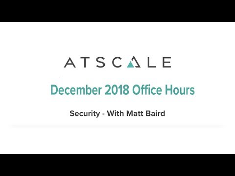 AtScale December Office Hours December 2018: Security with Matt Baird