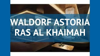 WALDORF ASTORIA RAS AL KHAIMAH 5* Рас-эль-Хайм – УОЛДОРФ АСТОРИЯ РАС АЛ КХАИМАХ 5 Рас-эль-Хайм обзор
