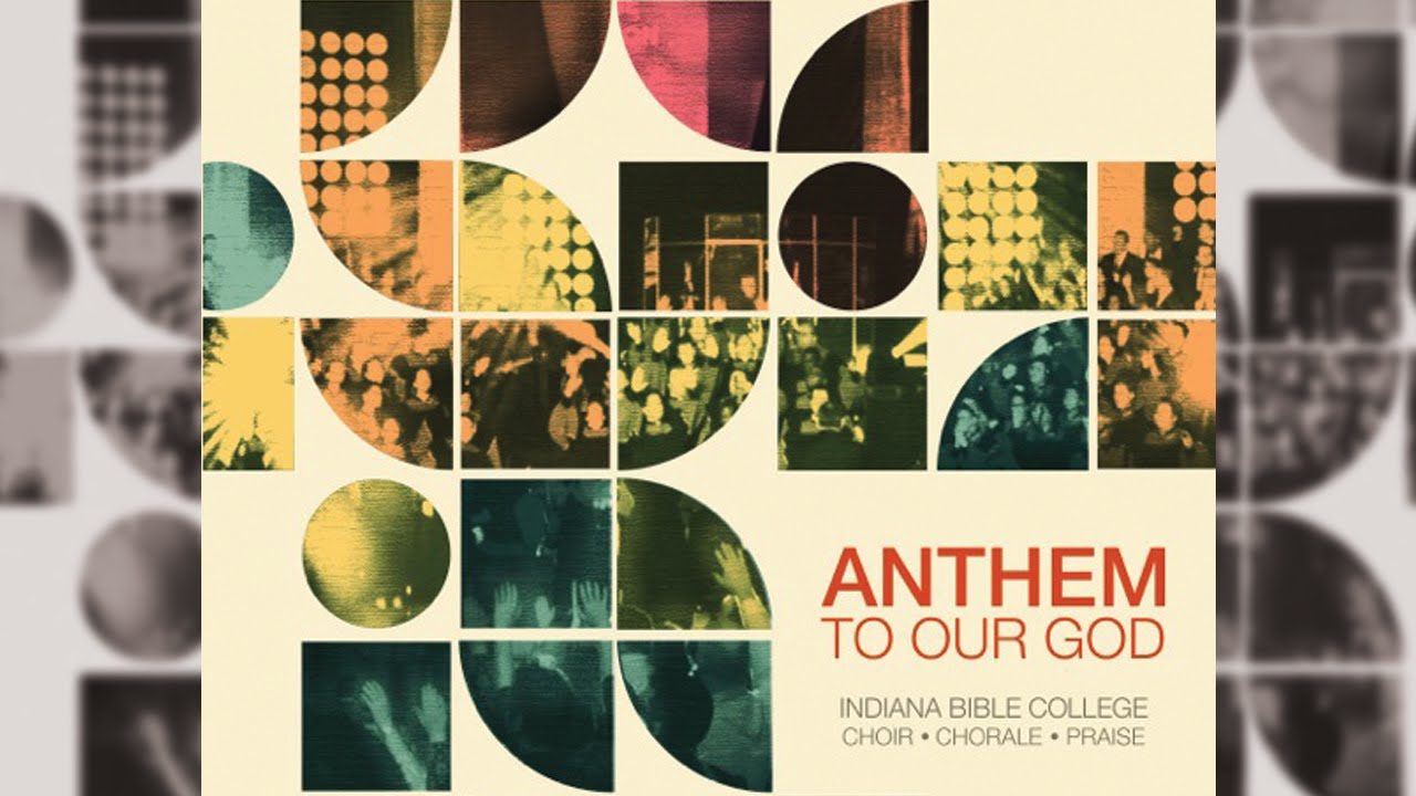 Indiana Bible College | Anthem to our God | I Won't Go Back