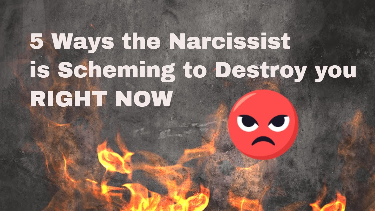 5 Ways the Narcissist in Your Life is Scheming to Destroy You Right