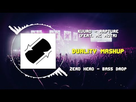 KUURO - Rapture (feat. MC Mota) VS Zero Hero - Bass Drop ~ [Duality Mashup]